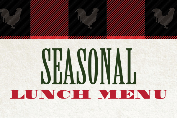 Tin Rooster's Seasonal Lunch Menu