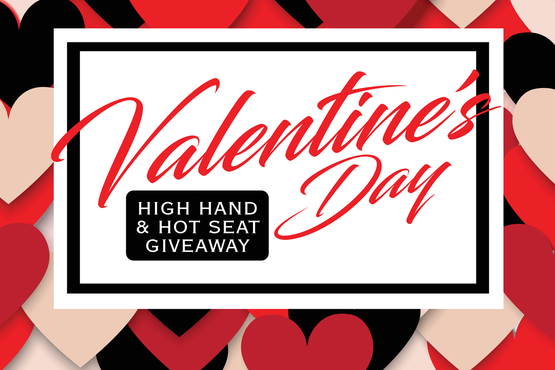 Valentine's Day High Hand & Hot Seat Giveaway